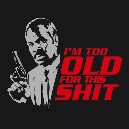 I'm Too Old for This Shit T-Shirt - Lethal Weapon Danny ...