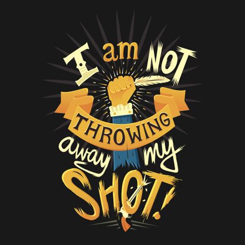 I Am Not Throwing Away My Shot T-Shirt - Hamilton My Shot
