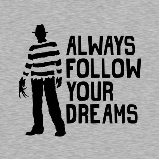 a27683ea Freddy Krueger Always Follow Your Dreams T-Shirt