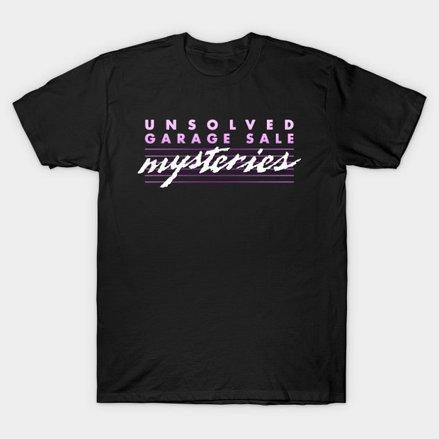 Unsolved Garage Sale Mysteries T-Shirt