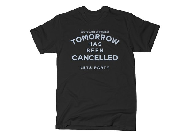 Due to Lack of Interest Tomorrow Has Been Cancelled Let's Party T-Shirt