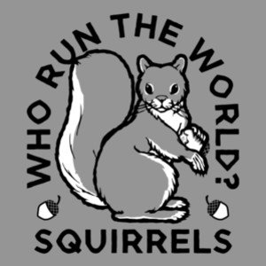 Beyonce Who Run The World? Squirrels T-Shirt