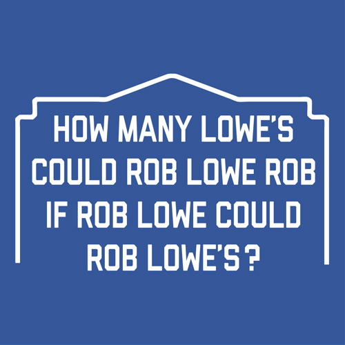 How Many Lowe's Could Rob Lowe Rob T-Shirt